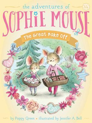The Great Bake Off (The Adventures of Sophie Mouse #14) Cover Image