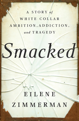 Smacked: A Story of White-Collar Ambition, Addiction, and Tragedy Cover Image