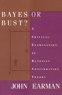 Bayes or Bust?: A Critical Examination of Bayesian Confirmation Theory (Bradford Book) Cover Image