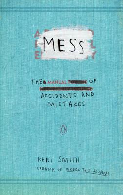 Mess: The Manual of Accidents and Mistakes Cover Image
