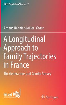 A Longitudinal Approach to Family Trajectories in France: The Generations and Gender Survey (Ined Population Studies #7) Cover Image