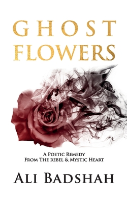 Ghost Flowers: A Poetic Remedy From The Rebel & Mystic Heart Cover Image