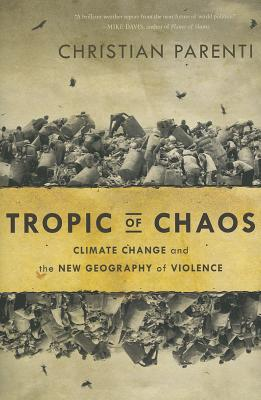 Tropic of Chaos: Climate Change and the New Geography of Violence Cover Image