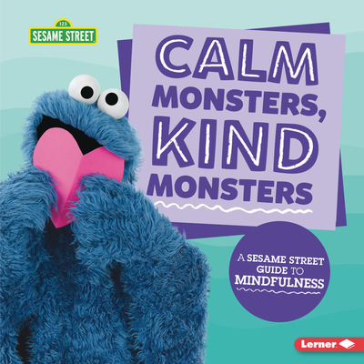 Calm Monsters, Kind Monsters: A Sesame Street (R) Guide to Mindfulness Cover Image