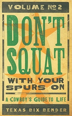 Don't Squat with Your Spurs On, Volume No. 2: A Cowboy's Guide to Life Cover Image