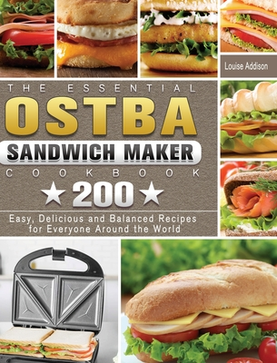 The Essential OSTBA Sandwich Maker Cookbook: 200 Easy, Delicious and Balanced Recipes for Everyone Around the World Cover Image