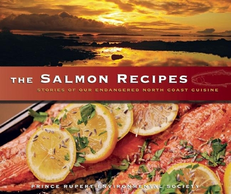 The Salmon Recipes: Stories of Our Endangered North Coast Cuisine Cover Image