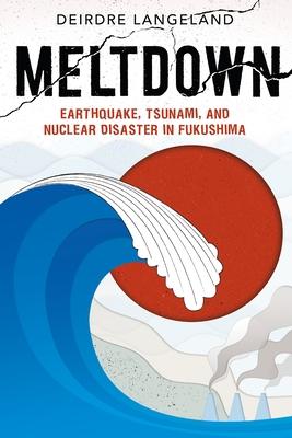 Meltdown: Earthquake, Tsunami, and Nuclear Disaster in Fukushima Cover Image
