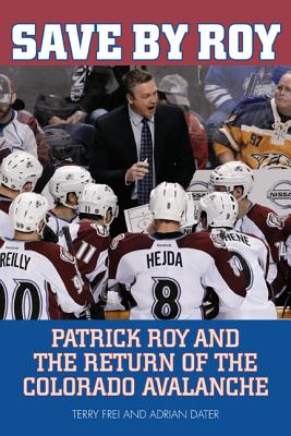 Save by Roy: Patrick Roy and the Return of the Colorado Avalanche Cover Image