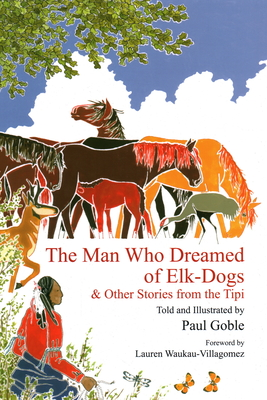 The Man Who Dreamed of Elk Dogs: & Other Stories from Tipi Cover Image