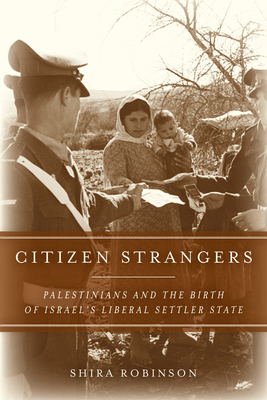 Citizen Strangers: Palestinians and the Birth of Israel's Liberal Settler State (Stanford Studies in Middle Eastern and Islamic Societies and) Cover Image