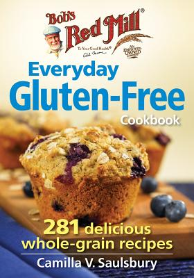 Bob's Red Mill Everyday Gluten-Free Cookbook: 281 Delicious Whole-Grain Recipes Cover Image