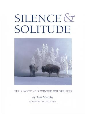 Silence & Solitude: Yellowstone's Winter Wilderness Cover Image
