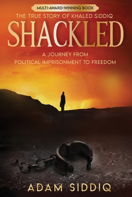 Shackled: A Journey From Political Imprisonment To Freedom Cover Image