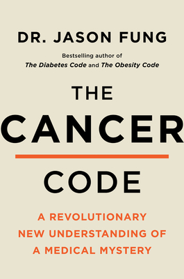 The Cancer Code: A Revolutionary New Understanding of a Medical Mystery (The Wellness Code #3) Cover Image