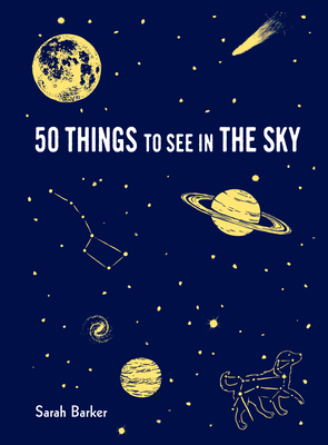 50 Things to See in the Sky: (illustrated beginner's guide to stargazing with step by step instructions and diagrams, glow in the dark cover) (Explore More) Cover Image