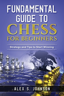 Fundamental Guide to Chess for Beginners: Strategy and Tips to Start Winning Cover Image