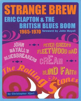 Strange Brew: Eric Clapton & The British Blues Boom 1965-1970 Cover Image