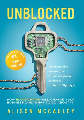 Unblocked: How Blockchains Will Change Your Business (and What to Do about It) Cover Image