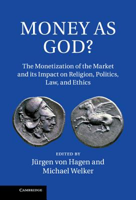 Money as God?: The Monetization of the Market and Its Impact on Religion, Politics, Law, and Ethics Cover Image