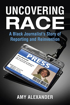 Uncovering Race: A Black Journalist's Story of Reporting and Reinvention Cover Image