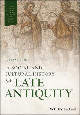 A Social and Cultural History of Late Antiquity (Wiley Blackwell Social and Cultural Histories of the Ancient) Cover Image