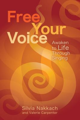 Free Your Voice: Awaken to Life Through Singing Cover Image