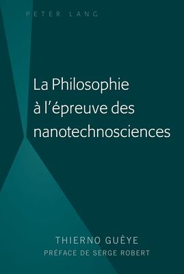 La Philosophie À l'Épreuve Des Nanotechnosciences Cover Image