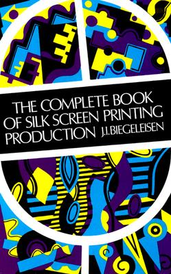 The Complete Book of Silk Screen Printing Production Cover Image