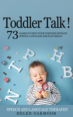 Toddler Talk!: Learn about Ages and Stages of Speech, Language and Play Development. Learn to Identify Your Toddler's Delayed Communi Cover Image