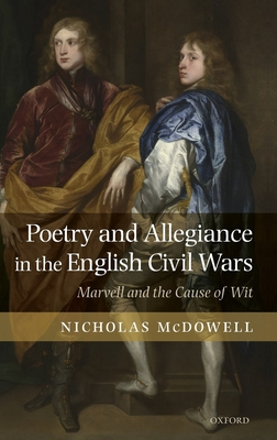 Poetry and Allegiance in the English Civil Wars: Marvell and the Cause of Wit cover
