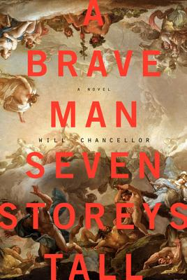 A Brave Man Seven Storeys Tall: A Novel Cover Image