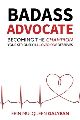 Badass Advocate: Becoming the Champion Your Seriously Ill Loved One Deserves Cover Image
