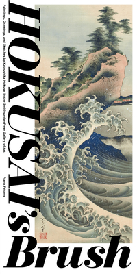 Hokusai's Brush: Paintings, Drawings, and Sketches by Katsushika Hokusai in the Smithsonian Freer Gallery of Art