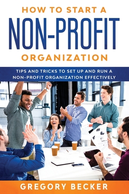 How to Start a Non-Profit Organization: Tips and Tricks to Set Up and Run a Non-Profit Organization Effectively Cover Image