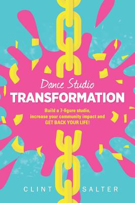 Dance Studio TRANSFORMATION: Build a 7-figure studio, increase your community impact and GET BACK YOUR LIFE! Cover Image