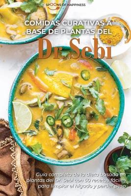 Comidas curativas a base de plantas del Dr. Sebi: Guía completa de la dieta basada en plantas del Dr. Sebi con 50 recetas fáciles para limpiar el híga Cover Image
