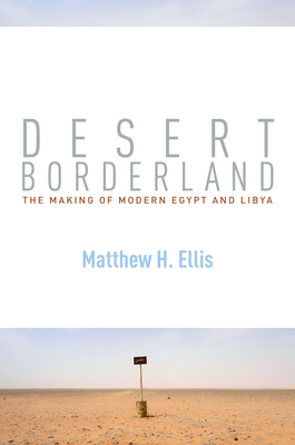 Desert Borderland: The Making of Modern Egypt and Libya Cover Image