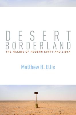 Desert Borderland: The Making of Modern Egypt and Libya Cover Image