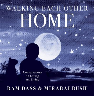 Walking Each Other Home: Conversations on Loving and Dying Cover Image