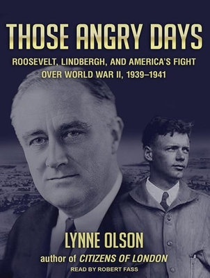 Those Angry Days: Roosevelt, Lindbergh, and America's Fight Over World War II, 1939-1941 Cover Image
