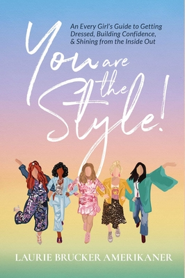 You Are The Style!: An Every Girl's Guide to Getting Dressed, Building Confidence, and Shining from the Inside Out Cover Image