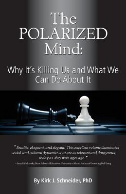 The Polarized Mind: Why It's Killing Us and What We Can Do about It Cover Image