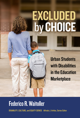 Excluded by Choice: Urban Students with Disabilities in the Education Marketplace (Disability) Cover Image