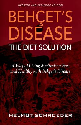 BehҪet's Disease/The Diet Solution: A Way of Living Medication Free and Healthy with Behҫet's Disease Cover Image