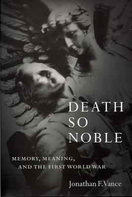 Death So Noble: Memory, Meaning, and the First World War Cover Image