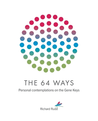The 64 Ways: Personal Contemplations on the Gene Keys Cover Image