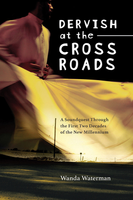 Dervish at the Crossroads: A Soundquest Through the First Two Decades of the New Millennium (Essential Essays Series #73) Cover Image