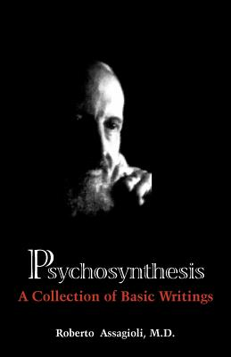 Psychosynthesis: A Collection of Basic Writings Cover Image