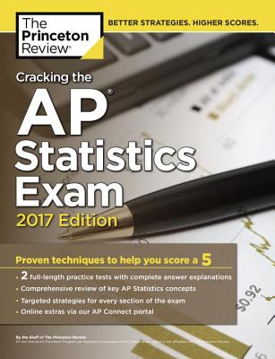 Cracking the AP Statistics Exam, 2017 Edition: Proven Techniques to Help You Score a 5 (College Test Preparation) Cover Image
